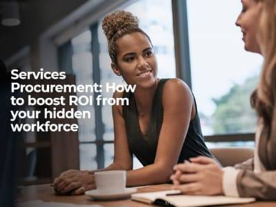 Services Procurement How to boost ROI from your hidden workforce